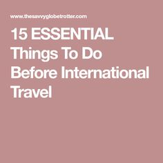 15 ESSENTIAL Things To Do Before International Travel