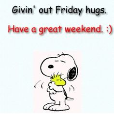 Giving Out Friday Hugs. Have A Great weekend friday happy friday happy friday quotes friday pictures friday pic images friday picture images happy friday images Friday Quotes Humor, Happy Friday Quotes, Snoopy Quotes, Peanuts Quotes, Weekend Quotes, Funny Friday, Morning Quotes, Morning Hugs, Friday Wishes