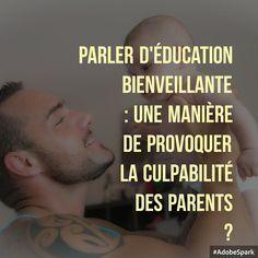 Parler d'éducation positive/ bienveillante/ non violente : une manière de provoquer la culpabilité des parents ? Pourquoi ? Comment comprendre l'éducation bienveillante ?