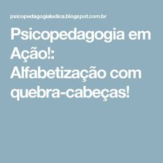 Psicopedagogia em Ação!: Alfabetização com quebra-cabeças! Education, Kids, Suzy, Closet, Feelings Activities, Activities For Kindergarten, Toddler Behavior, Dyslexia, Psicologia