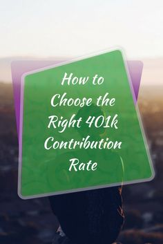 How to Choose the Right 401k Contribution Rate