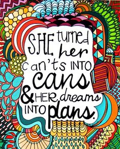 """""""She turned her can'ts into cans and her dreams into plans."""" #quoteoftheday"""