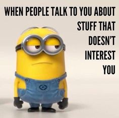 Every time it happends I look like that minion