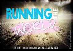 Running the world.Share a ♥ LUV KiCK via TimeToKickBuTs.com