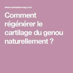 Comment régénérer le cartilage du genou naturellement ?