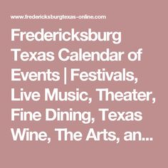 Fredericksburg Texas Calendar of Events | Festivals, Live Music, Theater, Fine Dining, Texas Wine, The Arts, and more...
