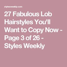 ac224c1e1d 28 Fabulous Lob Hairstyles You ll Want to Copy Now - Lob Hairstyles 2019 -  Page 3 of 26