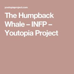 The Humpback Whale – INFP – Youtopia Project