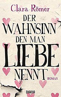 Der Wahnsinn, den man Liebe nennt: Roman