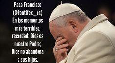 Papa Francisco (@Pontifex_es) 10/3/15 4:30 a.m. En los momentos más terribles, recordad: Dios es nuestro Padre; Dios no abandona a sus hijos.