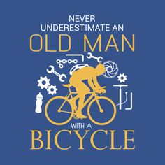 Never underestimate an old man with a bicycle - Never Underestimate An Old Man With A Bicycle - T-Shirt | TeePublic