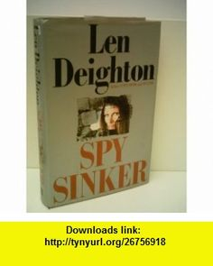 SPY SINKER, CITY OF GOLD, MAMISTA - 3 Novels of Len Deighton LEN DEIGHTON ,   ,  , ASIN: B000GU9I2K , tutorials , pdf , ebook , torrent , downloads , rapidshare , filesonic , hotfile , megaupload , fileserve