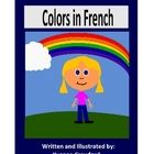 Colors in French is a booklet that focuses on the names of colors and the verb to be in French.  Included:   10 full color pages of color vocabul...