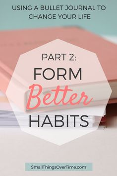 Using a Bullet Journal to Change Your Life Series - Part 2: Form Better Habits #bulletjournal #bujo #habits #betterthanbefore #strategy #changeyourlife #habittracker #bulletjournaling