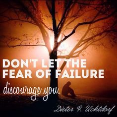 """Don't let the fear of failure discourage you."" - Dieter F. Uchtdorf  #ldsconf"