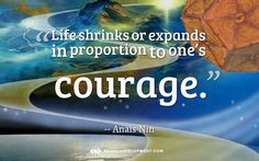 """""""Life shrinks or expands in proportion to one's courage."""" Quote by Anais Nin"""