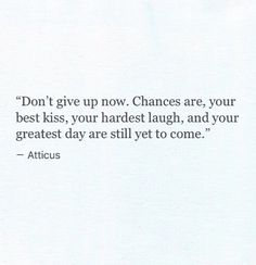 Inspirational Quotes Dont Give Up - quotes it Inspirational Quotes About Strength, Great Quotes, Quotes To Live By, Motivational Quotes, Hope Quotes, The Words, Cool Words, Atticus Quotes, Happiness