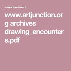 www.artjunction.org archives drawing_encounters.pdf