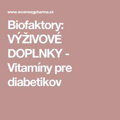 Biofaktory: VÝŽIVOVÉ DOPLNKY - Vitamíny pre diabetikov