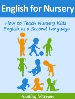 Smashwords — English for Nursery: How to Teach Nursery Kids English as a Second Language — A book by Shelley Vernon