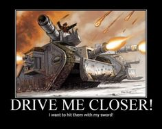 Drive Me Closer! I want to hit them with my sword!