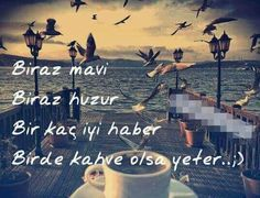 Biraz mavi  Biraz huzur  Birkaç iyi haber  Birde kahve olsa yeter.. ;) Sad Words, Cool Words, Wise Words, Amazing Quotes, Best Quotes, Mysterious Words, Ocean Quotes, Small Letters, Coffee And Books