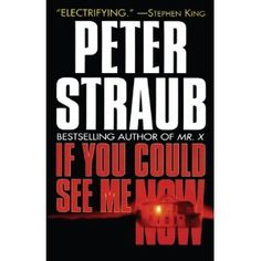 Peter Straub - If you could see me now