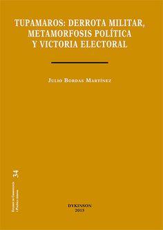 Tupamaros : derrota militar, metamorfosis política y victoria electoral / Julio Bordas Martínez.     Dykinson, 2015