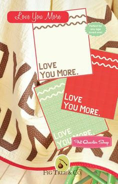 Love You More Quilt Pattern Fig Tree Quilts Pattern $9.00 -- cannot even begin to say how much I want this pattern