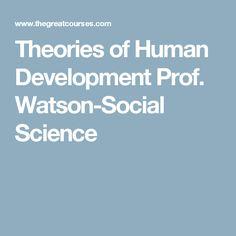 Theories of Human Development Prof. Watson-Social Science