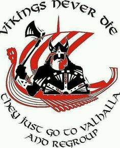 The Nordic people never die they just go to Valhalla and regroup. Vikings!!!
