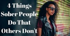 Many people in recovery acquire a special group of character traits. Here are 4 things that sober people do that other people usually don't.