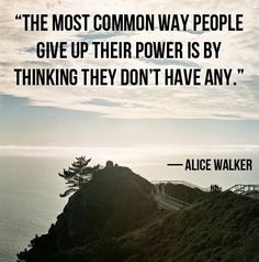 """#quote """"The most common way people give up their power is by thinking they don't have any."""" - Alice Walker"""