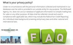 What is it like working with McDowell Agency?   This week we'll be focusing on some of our FAQ's.   1.  What is your privacy policy like?   --------  McDowell Agency is a licensed private investigation firm specializing in background investigation and pre-employment screening services   Offering:  Criminal Background Screening Services  Additional Verification Services  Industry Specific Searches  (877) 644-3880   Kimberly@mcdowellagency.com  mcdowellagency.com