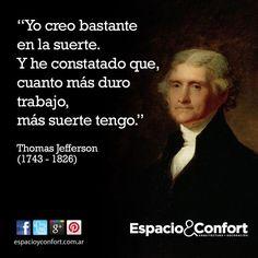"""#Frase """"Yo creo bastante en la suerte. Y he constatado que, cuanto más duro trabajo, más suerte tengo."""" Thomas Jefferson"""