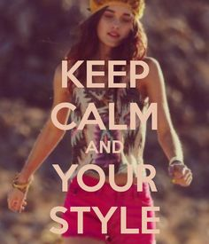 KEEP CALM AND YOUR STYLE