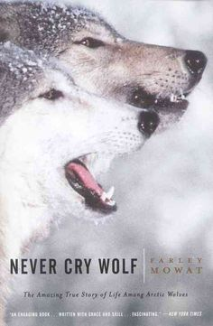 Never Cry Wolf: Amazing True Story of Life Among Artic Wolves
