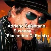 A.Celentano - Susanna (Piacentino Dj 2013 RMX) by Piacentino Dj,Producer on SoundCloud