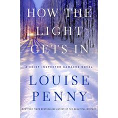 """How the Light Gets In"" by Louise Penny (#9 in the series about Detective Armand Gamache)"