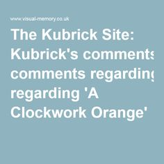 The Kubrick Site: Kubrick's comments regarding 'A Clockwork Orange'