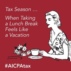 #Tax season...when taking a lunch break feels like a vacation. post by the #AICPA