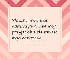 Córka, córeczka, córunia... - cytaty - Mamy-mamom.pl Motto, Happy B Day, Positive Thoughts, Decoupage, Wisdom, Positivity, Quotes, Books, How To Make