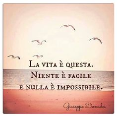 This is Life. Nothing is easy and nothing is impossible. Love this phrase Italian Quote Tattoos, Italian Quotes, Quotes To Live By, Me Quotes, Italian Words, Frases Tumblr, Italian Language, Learning Italian, Wise Words
