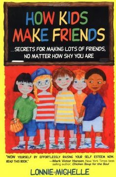 How Kids Make Friends: Secrets for Making Lots of Friends No Matter How Shy You Are by Lonnie Michelle, http://www.amazon.com/dp/0963815210/ref=cm_sw_r_pi_dp_kfwCrb1WV13M7