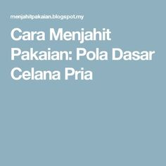 Cara Menjahit Pakaian: Pola Dasar Celana Pria Dress Patterns, Sewing Patterns, Pola Rok, Sewing Lessons, Collar Pattern, Learn To Sew, Diy And Crafts, Sewing Projects, Health Fitness