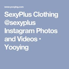 SexyPlus Clothing @sexyplus Instagram Photos and Videos • Yooying
