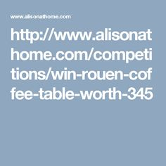 http://www.alisonathome.com/competitions/win-rouen-coffee-table-worth-345