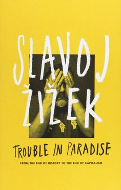 Trouble in Paradise: From the End of History to the End of Capitalism. Slavoj Zizek
