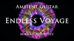 """""""Endless Voyage"""" - Mikhail Medvedev (ambient guitar music, soundscape, d..."""