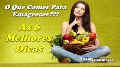 O Que Comer Para Emagrecer? 6 Dicas só Para Você.  [ Veja+ ]  Acesse: http://boaalimentacao.com/o-que-comer-para-emagrecer-6-dicas-para-voce/